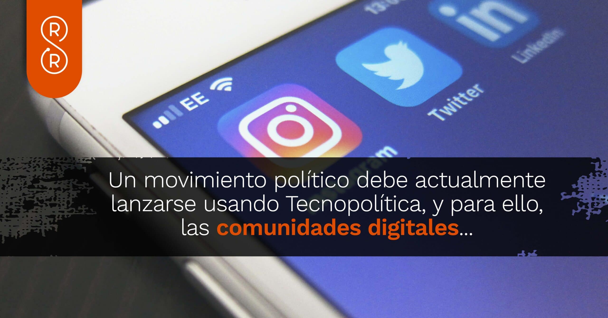 Un movimiento político debe actualmente lanzarse usando Tecnopolítica, y para ello, las comunidades digitales y todas las plataformas